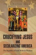 Crucifying Jesus and Secularizing America