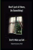 Don't Just Sit There, Do Something!: Grief's Wake Up Call. : also be used for personal transformation...