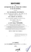Histoire des antiquités de la ville de l'Aigle et de ses environs