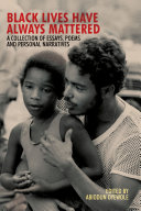Black Lives Have Always Mattered, A Collection of Essays, Poems, and Personal Narratives