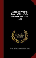 The History of the Town of Litchfield  Connecticut  1720 1920