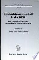 Geschichtswissenschaft in der DDR: Historische Entwicklung, Theoriediskussion und Geschichtsdidaktik