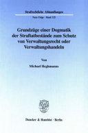 Grundzüge einer Dogmatik der Straftatbestände zum Schutz von Verwaltungsrecht oder Verwaltungshandeln