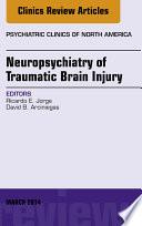 Neuropsychiatry of Traumatic Brain Injury  An Issue of Psychiatric Clinics of North America