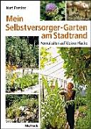 Mein Selbstversorger Garten am Stadtrand