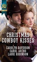 Christmas Cowboy Kisses: A Family For Christmas / A Christmas Miracle / Christmas With Her Cowboy (Mills & Boon Historical) : for christmas by carolyn davidson...
