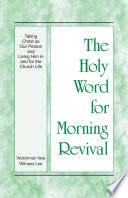 The Holy Word For Morning Revival Taking Christ As Our Person And Living Him In And For The Church Life