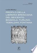 Profilo della libreria bresciana del seicento: Bozzola, Turlino, Tebaldini, Fontana