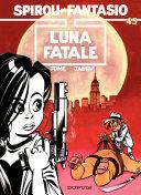 illustration Spirou et Fantasio - Tome 45 - LUNA FATALE