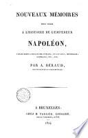 Nouveaux memoires pour servir a l'histoire de l'Empereur Napoleon faisant suite a ceux de mm. O. Meara, De Las Cases, Montholon, Gourgaud, etc., etc. par A. Beraud, ex-capitaine de la garde impériale