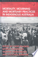 Mortality, Mourning and Mortuary Practices in Indigenous Australia Communities Across Australia This Volume Focuses On