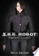 S.H.E. Robot: Perfect Lover? : Fantasy Erotic Sex Story