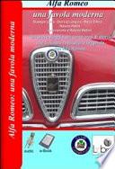 Alfa Romeo  Una favola moderna  Un breve viaggio nei cento anni di storia che ci hanno restituito la leggenda dell Alfa Romeo  Con CD ROM