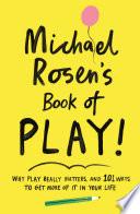 Michael Rosen S Book Of Play
