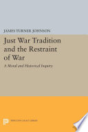 Just War Tradition and the Restraint of War The Limitation Of War James Turner Johnson Continues