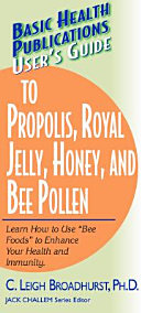 User's Guide to Propolis, Royal Jelly, Honey, and Bee Pollen (Basic Health Publications User's Guide)