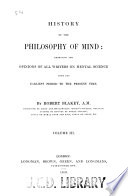 History Of The Philosophy Of Mind Embracing The Opinions Of All Writers On Mental Sciences From The Earliest Period To The Present Time