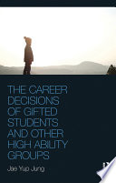 The Career Decisions Of Gifted Students And Other High Ability Groups