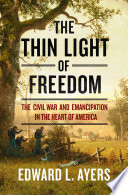 The Thin Light of Freedom  The Civil War and Emancipation in the Heart of America