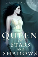 Queen Of Stars And Shadows : of her father, yet she...