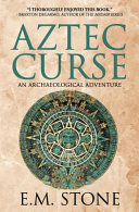 Aztec Curse: An Archaeological Adventure Before It Destroys Them All A Centuries Old