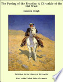 The Passing of the Frontier  A Chronicle of the Old West