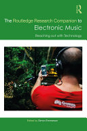 The Routledge Research Companion to Electronic Music: Reaching out with Technology