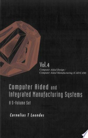 Computer Aided and Integrated Manufacturing Systems: Volume 4: Computer Aided Design / Computer Aided Manufacturing (CAD/CAM) - ISBN:9789814486248