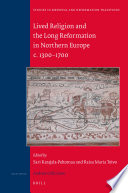 Lived Religion and the Long Reformation in Northern Europe c  1300   1700