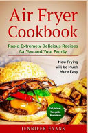 Air Fryer Cookbook   Extremely Delicious Recipes for You and Your Family  Now Frying Will Be Much More Easy