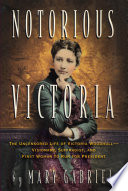 Notorious Victoria The Uncensored Life of Victoria Woodhull - Visionary, Suffragist, and First Woman to Run for President