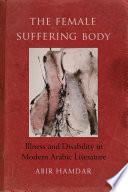 The Female Suffering Body : representations of female illness in...