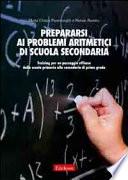 Prepararsi ai problemi aritmetici di scuola secondaria  Training per un passaggio efficace dalla scuola primaria alla secondaria di secondo grado