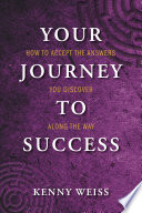 Your Journey to Success  How to Accept the Answers You Discover Along the Way