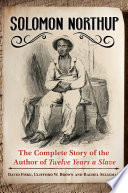 Solomon Northup  The Complete Story of the Author of Twelve Years A Slave