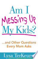 Am I Messing Up My Kids?