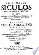 Ad Annales Siculos praeliminaris apparatus in quo de Siculae historiae dignitate, antiquitate, et scriptorum praestantia ac numero susè differitur. Auctore sac. Augustino Inveges nobili Saccensi ...