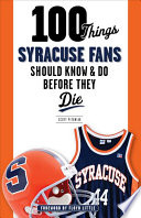 100 Things Syracuse Fans Should Know   Do Before They Die