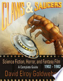 Claws & Saucers: Science Fiction, Horror, and Fantasy Film 1902-1982: A Complete Guide