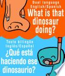 What is that dinosaur doing?/¿Qué está haciendo ese dinosaurio? - Dual language English/Spanish Flashcard Ebooks