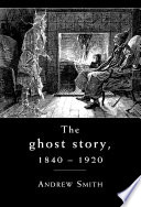 The Ghost Story 1840 1920 book