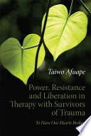 Power  Resistance and Liberation in Therapy with Survivors of Trauma