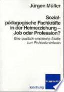 Sozialpädagogische Fachkräfte in der Heimerziehung - Job oder Profession?
