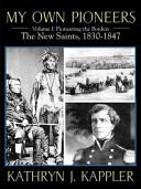 My Own Pioneers 1830-1918: Volume I, Pioneering the Borders - The New Saints 1830-1847
