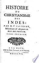 Histoire du christianisme des Indes; par M. V. La Croze, bibliothécaire & antiquaire du roi de Prusse. Tome premier °- second!