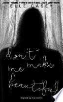 Don t Make Me Beautiful