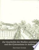 Zur geschichte des Studien-seminars und des Gymnasiums in Amberg