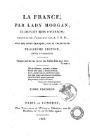 La France; par lady Morgan, ci-devant miss Owenson; traduit de l'anglois par A. J. B. D., avec des notes critiques par le traducteur. Tome premier [-second]