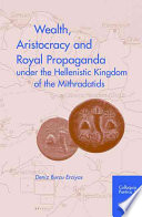 Wealth, Aristocracy And Royal Propaganda Under the Hellenistic Kingdom of the Mithradatids in the Central Black Sea Region of Turkey