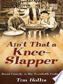 Ain t that a Knee slapper
